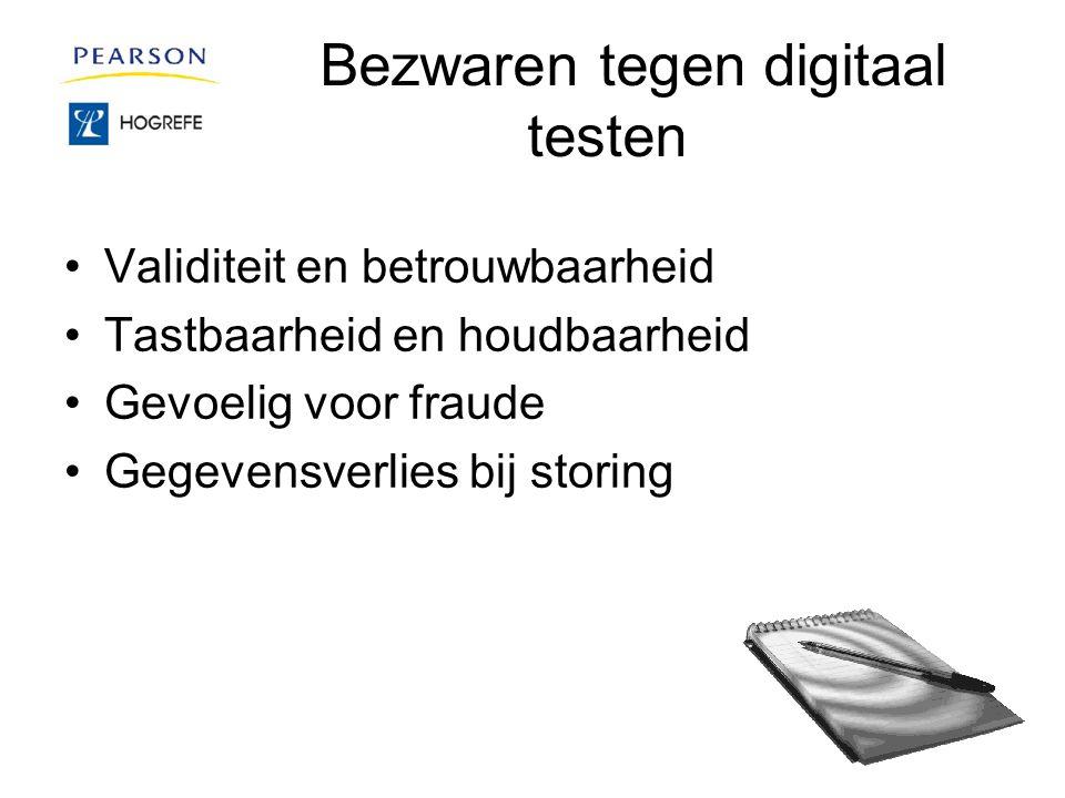 Bezwaren tegen digitaal testen Validiteit en betrouwbaarheid Tastbaarheid en houdbaarheid Gevoelig voor fraude Gegevensverlies bij storing
