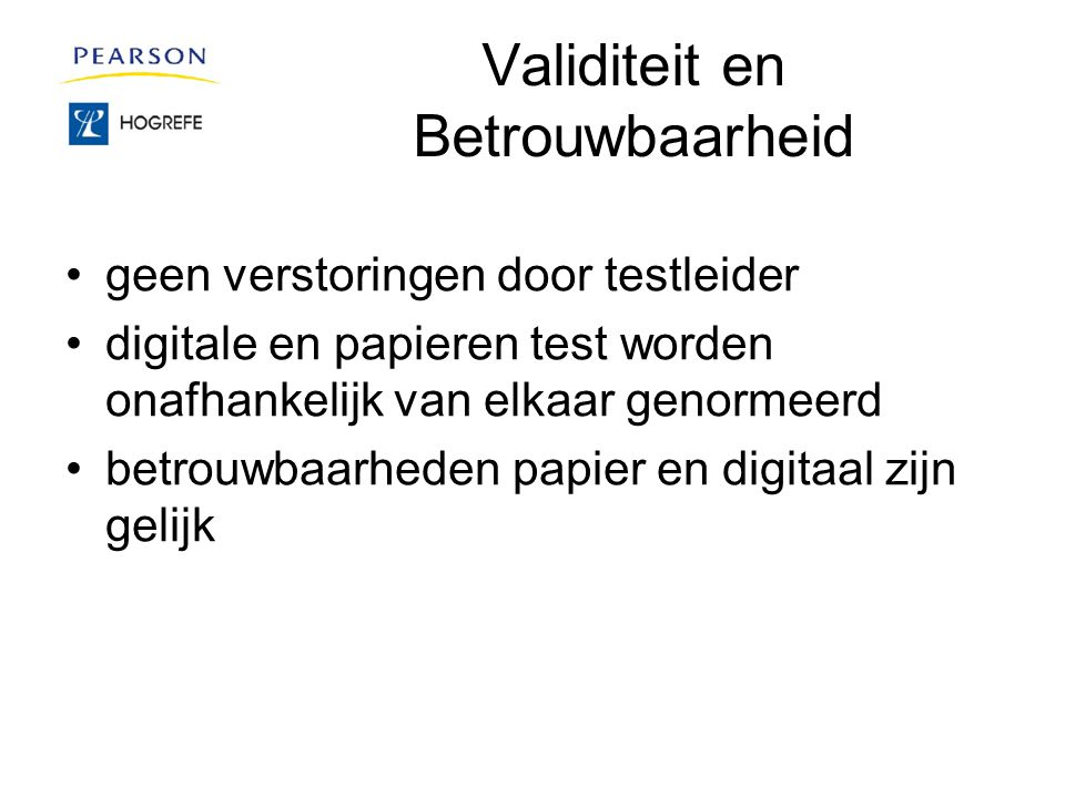 Validiteit en Betrouwbaarheid geen verstoringen door testleider digitale en papieren test worden onafhankelijk van elkaar genormeerd betrouwbaarheden papier en digitaal zijn gelijk