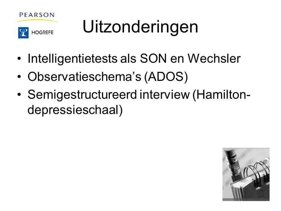 Uitzonderingen Intelligentietests als SON en Wechsler Observatieschema's (ADOS) Semigestructureerd interview (Hamilton- depressieschaal)