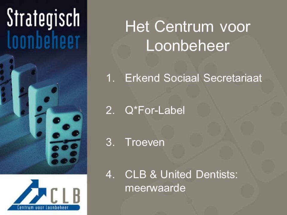Het Centrum voor Loonbeheer 1.Erkend Sociaal Secretariaat 2.Q*For-Label 3.Troeven 4.CLB & United Dentists: meerwaarde