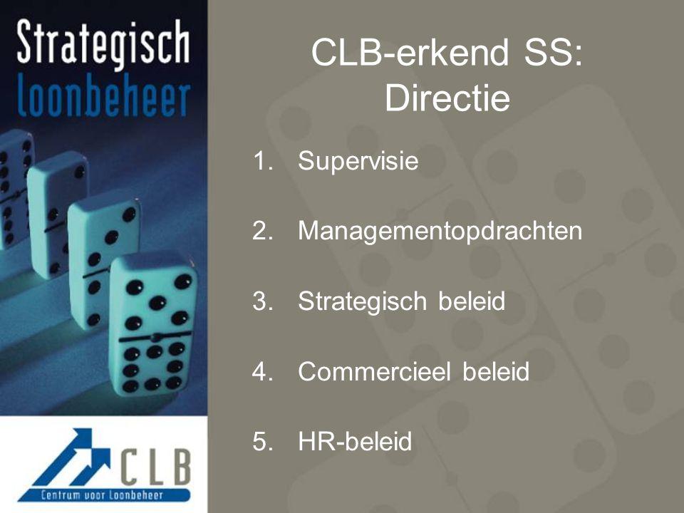 CLB-erkend SS: Directie 1.Supervisie 2.Managementopdrachten 3.Strategisch beleid 4.Commercieel beleid 5.HR-beleid