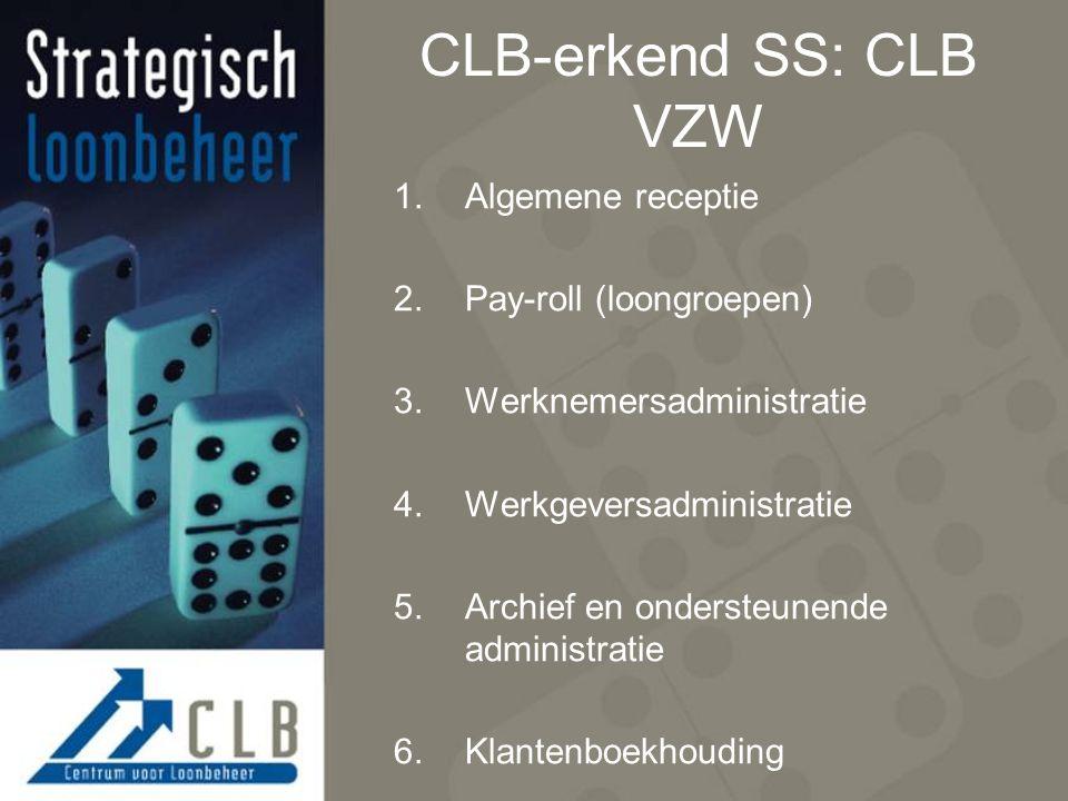 CLB-erkend SS: CLB VZW 1.Algemene receptie 2.Pay-roll (loongroepen) 3.Werknemersadministratie 4.Werkgeversadministratie 5.Archief en ondersteunende administratie 6.Klantenboekhouding