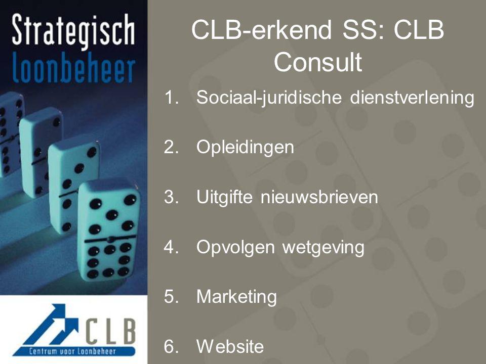 CLB-erkend SS: CLB Consult 1.Sociaal-juridische dienstverlening 2.Opleidingen 3.Uitgifte nieuwsbrieven 4.Opvolgen wetgeving 5.Marketing 6.Website