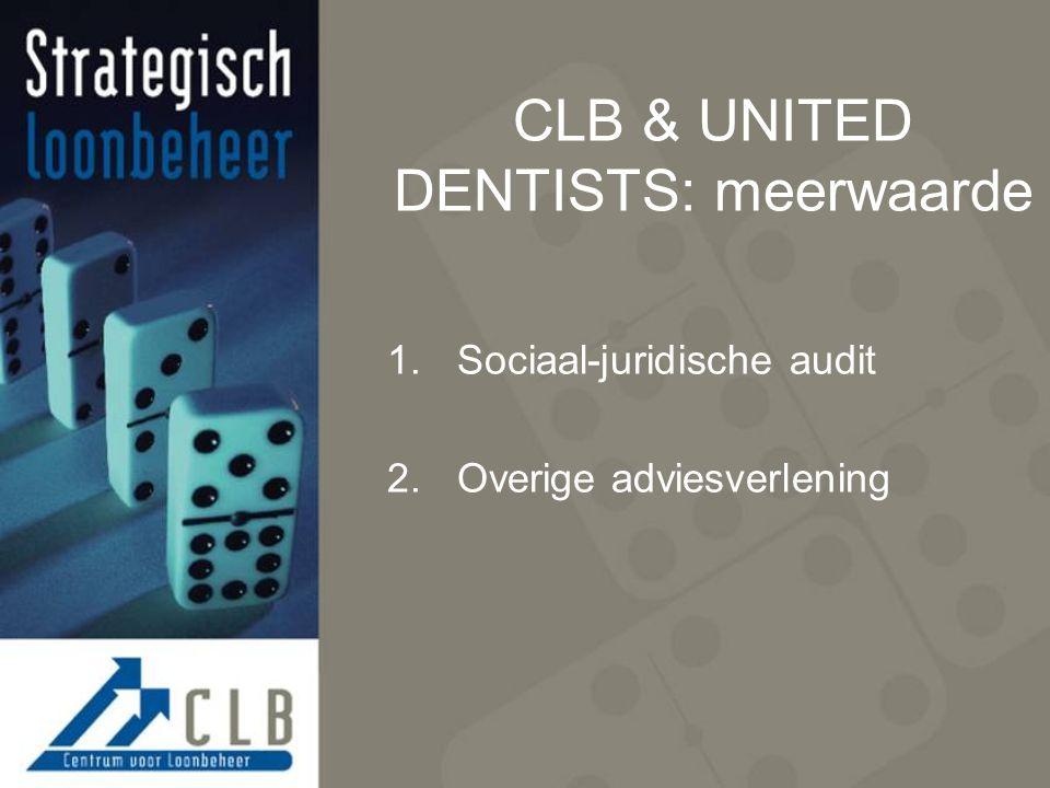 CLB & UNITED DENTISTS: meerwaarde 1.Sociaal-juridische audit 2.Overige adviesverlening