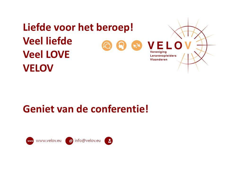 info@velov.euwww.velov.eu Liefde voor het beroep! Veel liefde Veel LOVE VELOV Geniet van de conferentie!