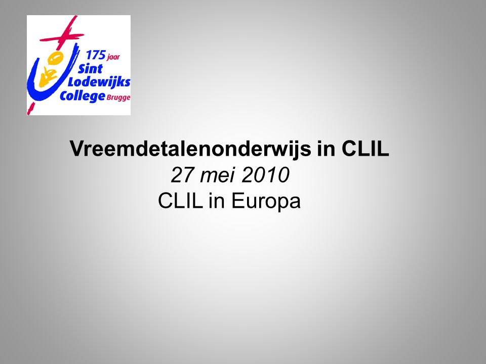 Vreemdetalenonderwijs in CLIL 27 mei 2010 CLIL in Europa
