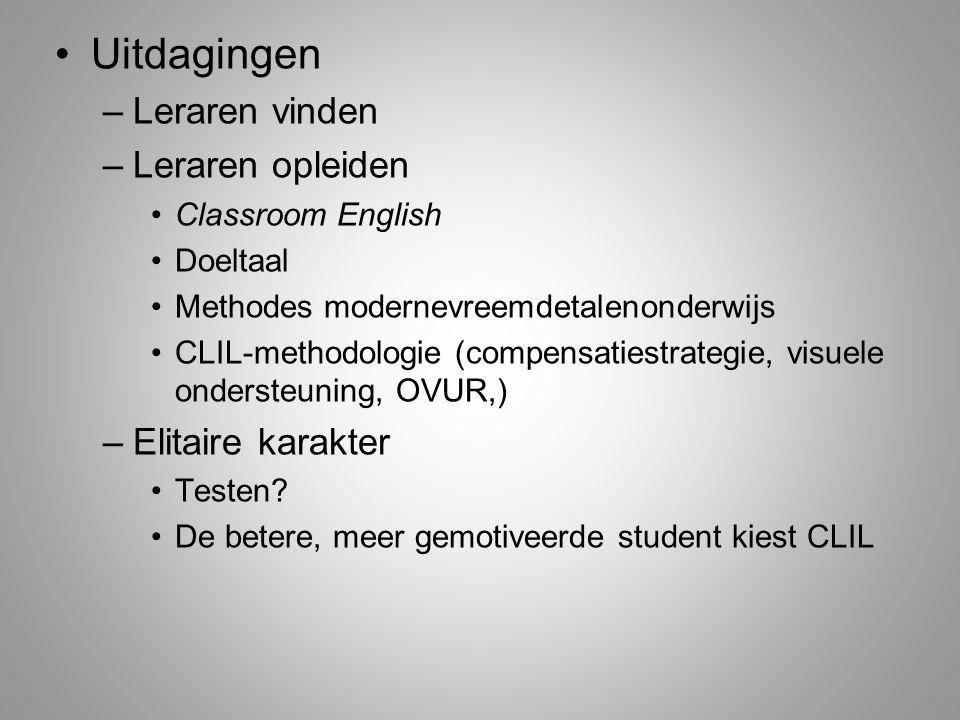 Uitdagingen –Leraren vinden –Leraren opleiden Classroom English Doeltaal Methodes modernevreemdetalenonderwijs CLIL-methodologie (compensatiestrategie, visuele ondersteuning, OVUR,) –Elitaire karakter Testen.