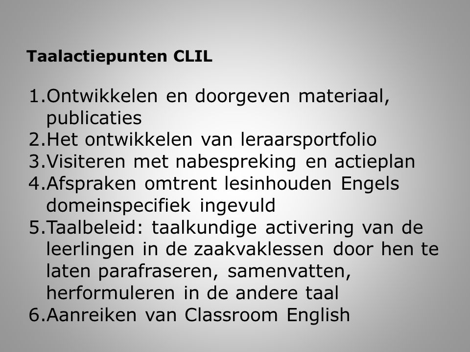 CLIL en internationalisering Europese context E-Twinning CLIL modules Uitwisselen materiaal leraarsniveau Opleiding leraren in CLIL-teaching (Norwich, Finland) Contacten op de CLIL-fora (onestopclil) Publicaties Buitenlandse gastdocenten
