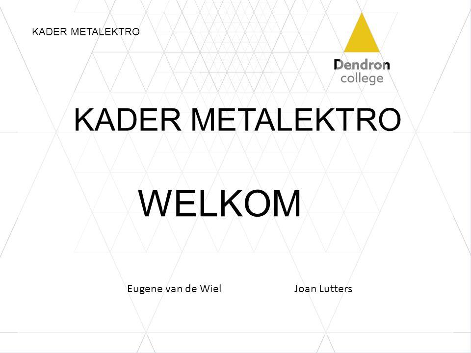 KADER METALEKTRO WELKOM KADER METALEKTRO Eugene van de Wiel Joan Lutters