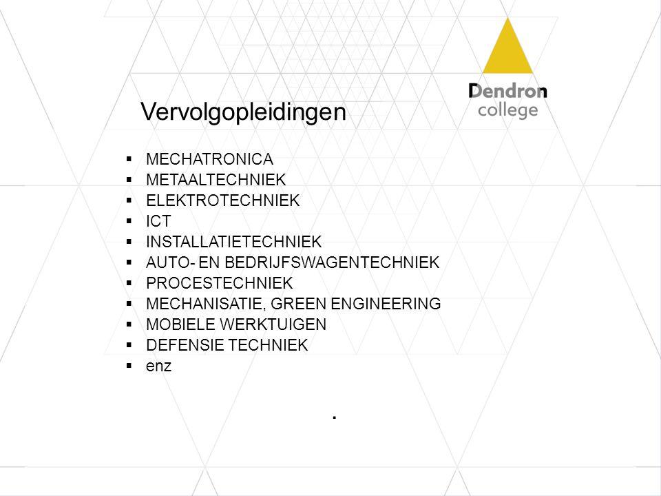 Vervolgopleidingen  MECHATRONICA  METAALTECHNIEK  ELEKTROTECHNIEK  ICT  INSTALLATIETECHNIEK  AUTO- EN BEDRIJFSWAGENTECHNIEK  PROCESTECHNIEK  M
