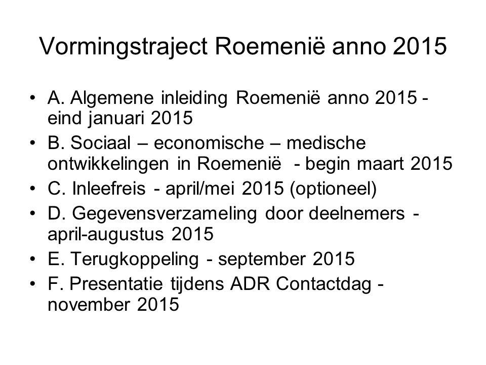 Vormingstraject Roemenië anno 2015 A. Algemene inleiding Roemenië anno 2015 - eind januari 2015 B.