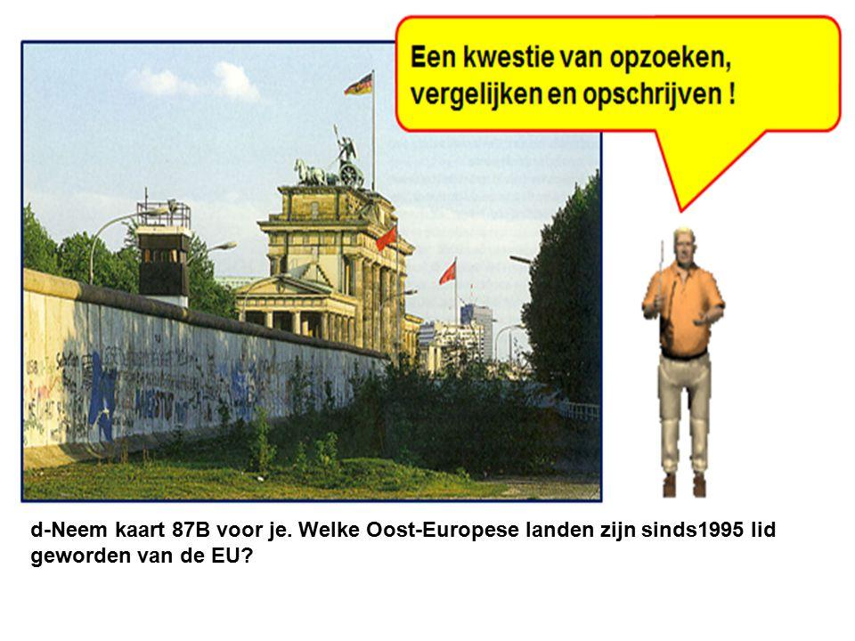 Europa voor de val van het IJzeren Gordijn in 1989. d-Neem kaart 87B voor je. Welke Oost-Europese landen zijn sinds1995 lid geworden van de EU? De hui