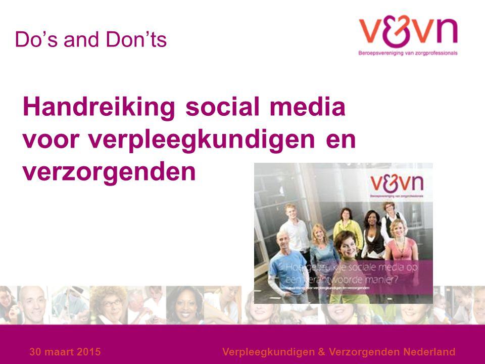 Do's and Don'ts 30 maart 2015Verpleegkundigen & Verzorgenden Nederland Handreiking social media voor verpleegkundigen en verzorgenden
