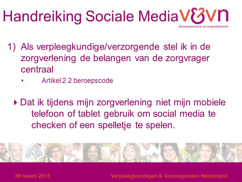30 maart 2015Verpleegkundigen & Verzorgenden Nederland Handreiking Sociale Media 1)Als verpleegkundige/verzorgende stel ik in de zorgverlening de bela