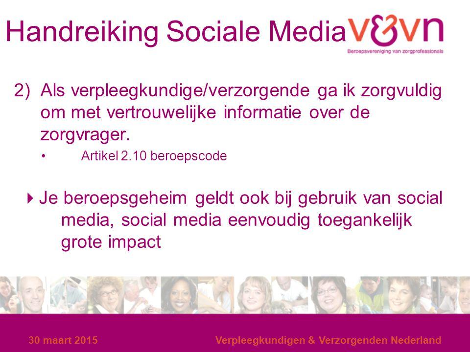 30 maart 2015Verpleegkundigen & Verzorgenden Nederland Handreiking Sociale Media 2) Als verpleegkundige/verzorgende ga ik zorgvuldig om met vertrouwel
