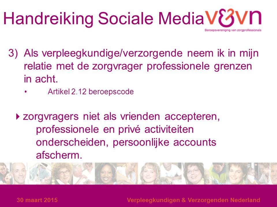30 maart 2015Verpleegkundigen & Verzorgenden Nederland Handreiking Sociale Media 3) Als verpleegkundige/verzorgende neem ik in mijn relatie met de zor