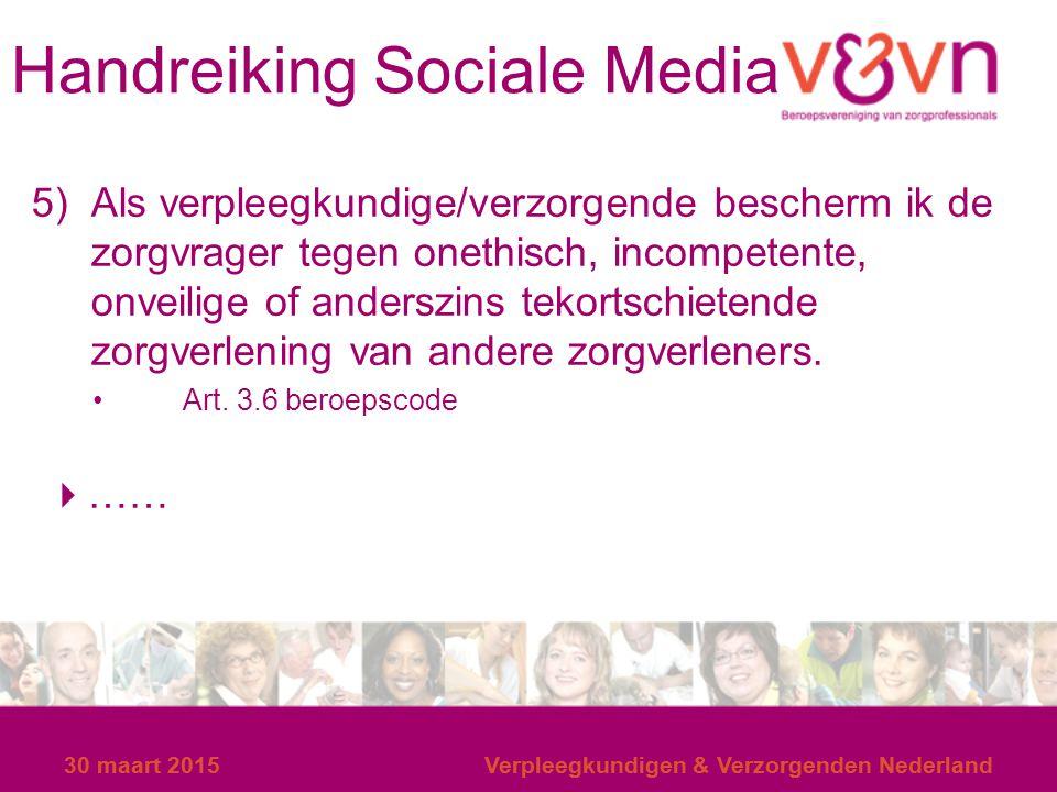 30 maart 2015Verpleegkundigen & Verzorgenden Nederland Handreiking Sociale Media 5) Als verpleegkundige/verzorgende bescherm ik de zorgvrager tegen on