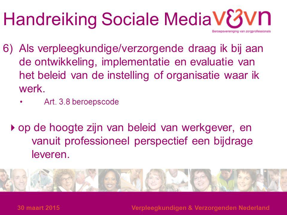 30 maart 2015Verpleegkundigen & Verzorgenden Nederland Handreiking Sociale Media 6) Als verpleegkundige/verzorgende draag ik bij aan de ontwikkeling,