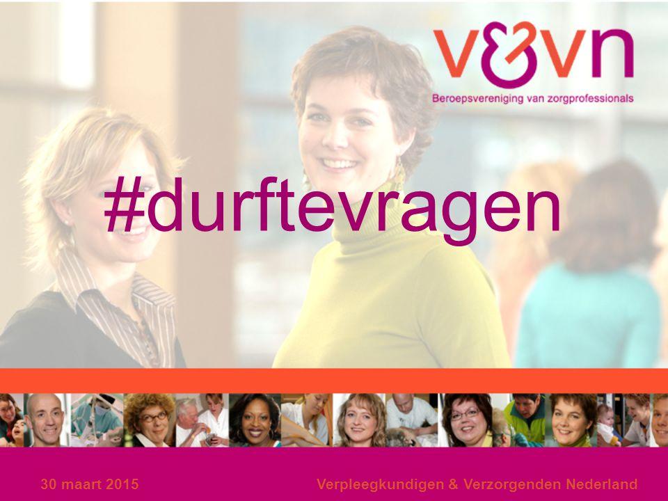 30 maart 2015Verpleegkundigen & Verzorgenden Nederland #durftevragen