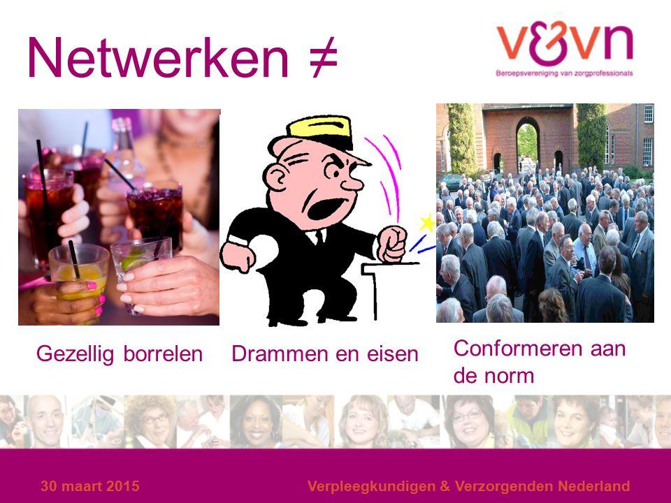 30 maart 2015Verpleegkundigen & Verzorgenden Nederland30 maart 2015Verpleegkundigen & Verzorgenden Nederland Netwerken ≠ Gezellig borrelenDrammen en e