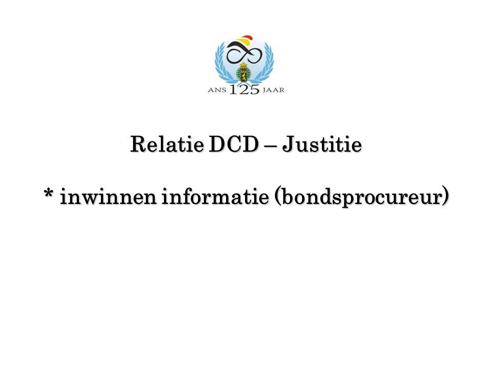 Relatie DCD – Justitie * inwinnen informatie (bondsprocureur)