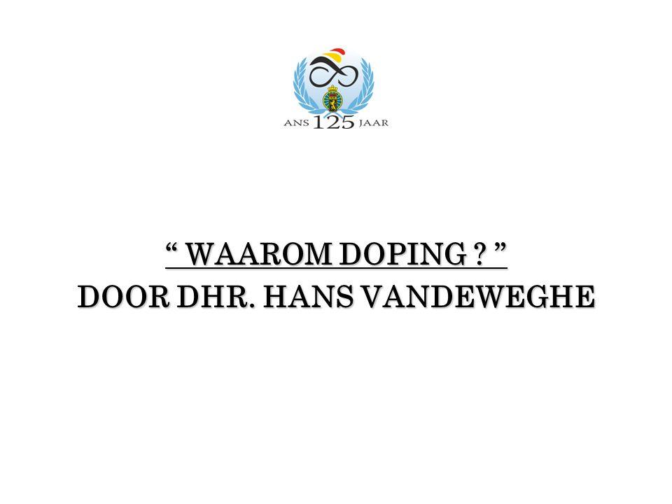 """"""" WAAROM DOPING ? """" DOOR DHR. HANS VANDEWEGHE"""