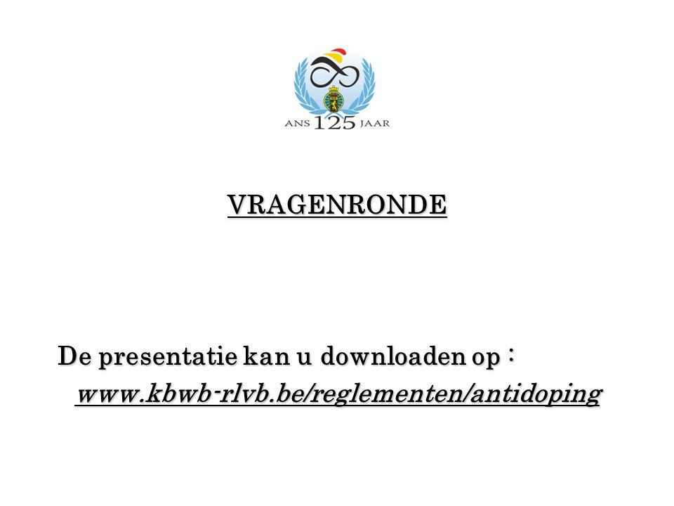 VRAGENRONDE De presentatie kan u downloaden op : www.kbwb-rlvb.be/reglementen/antidoping