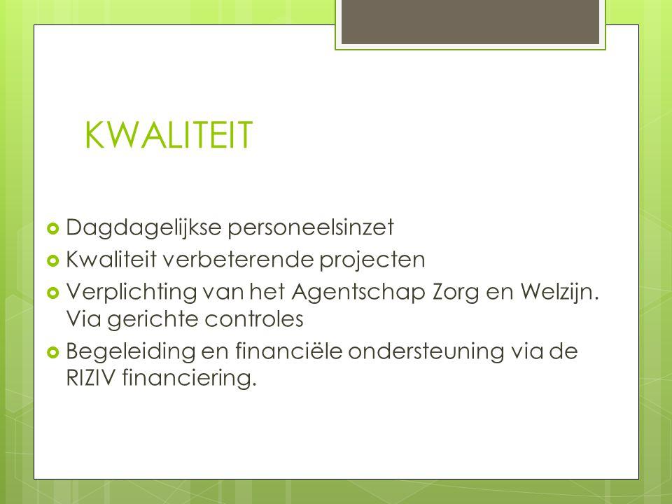 KWALITEIT  Dagdagelijkse personeelsinzet  Kwaliteit verbeterende projecten  Verplichting van het Agentschap Zorg en Welzijn. Via gerichte controles