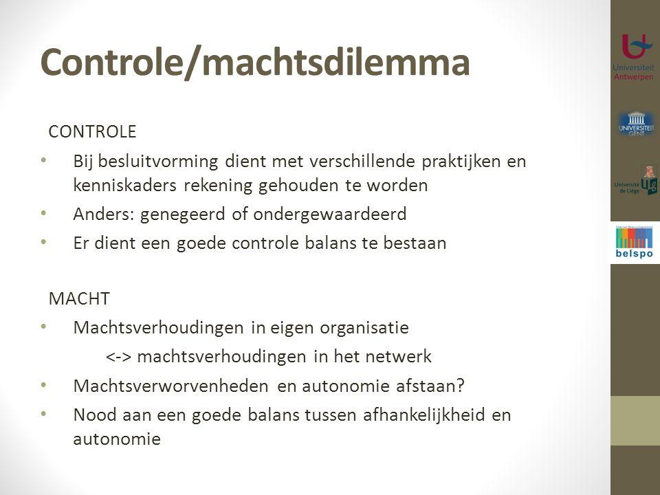 Controle/machtsdilemma CONTROLE Bij besluitvorming dient met verschillende praktijken en kenniskaders rekening gehouden te worden Anders: genegeerd of