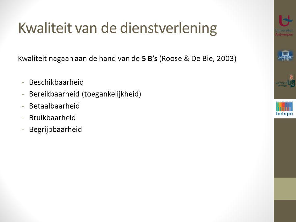 Kwaliteit van de dienstverlening Kwaliteit nagaan aan de hand van de 5 B's (Roose & De Bie, 2003) -Beschikbaarheid -Bereikbaarheid (toegankelijkheid)