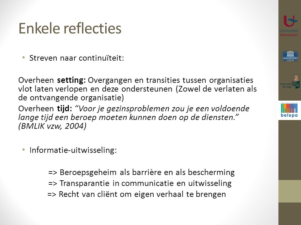 Enkele reflecties Streven naar continuïteit: Overheen setting: Overgangen en transities tussen organisaties vlot laten verlopen en deze ondersteunen (