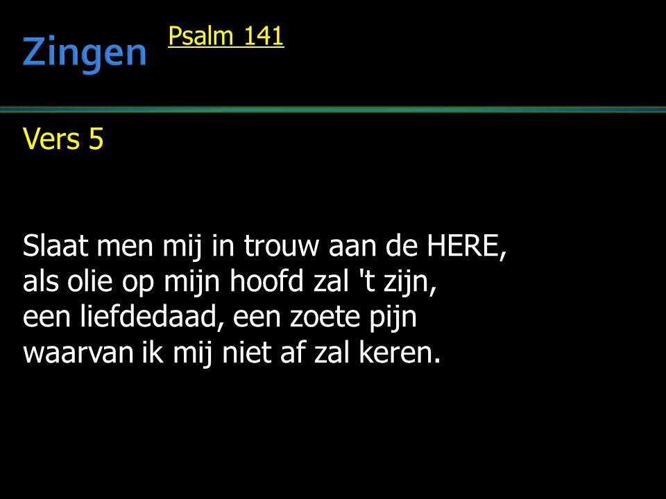 Vers 5 Slaat men mij in trouw aan de HERE, als olie op mijn hoofd zal t zijn, een liefdedaad, een zoete pijn waarvan ik mij niet af zal keren.