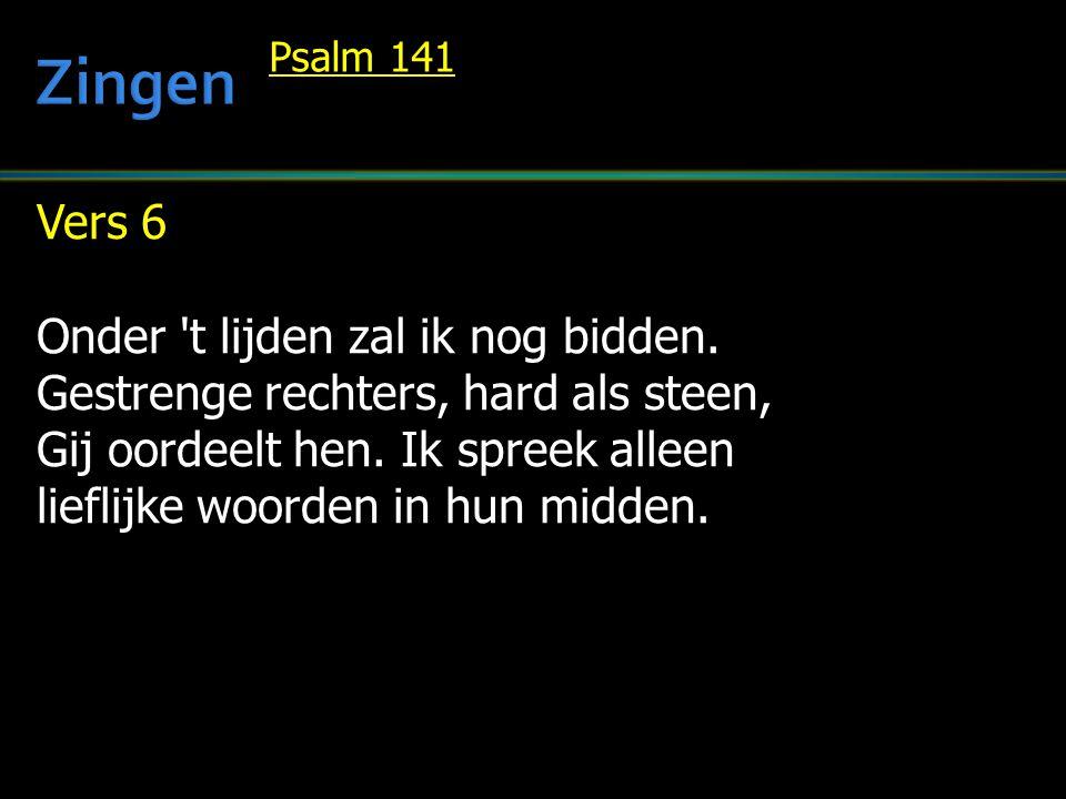 Vers 6 Onder t lijden zal ik nog bidden. Gestrenge rechters, hard als steen, Gij oordeelt hen.