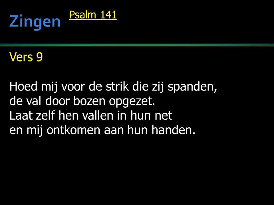 Vers 9 Hoed mij voor de strik die zij spanden, de val door bozen opgezet.
