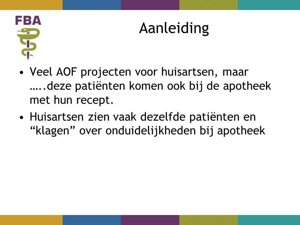 Aanleiding Veel AOF projecten voor huisartsen, maar …..deze patiënten komen ook bij de apotheek met hun recept.