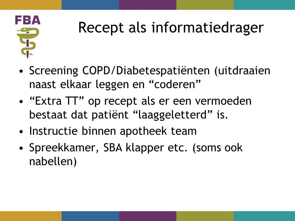 Recept als informatiedrager Screening COPD/Diabetespatiënten (uitdraaien naast elkaar leggen en coderen Extra TT op recept als er een vermoeden bestaat dat patiënt laaggeletterd is.
