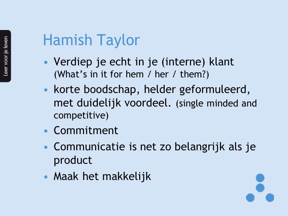 Hamish Taylor Verdiep je echt in je (interne) klant (What's in it for hem / her / them ) korte boodschap, helder geformuleerd, met duidelijk voordeel.