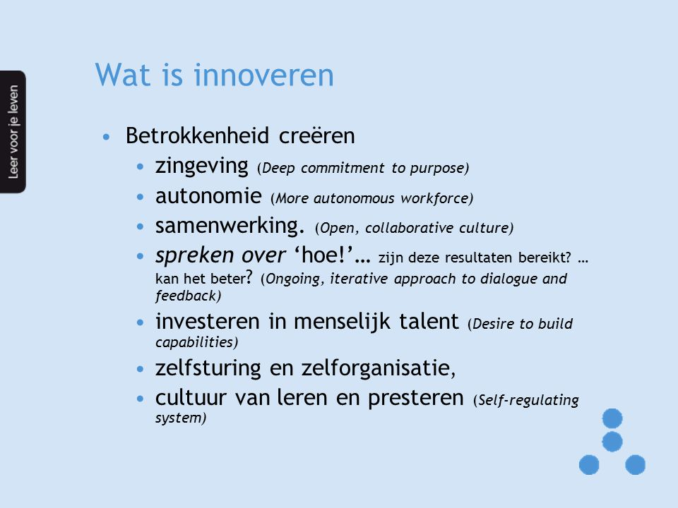 Wat is innoveren Betrokkenheid creëren zingeving (Deep commitment to purpose) autonomie (More autonomous workforce) samenwerking.