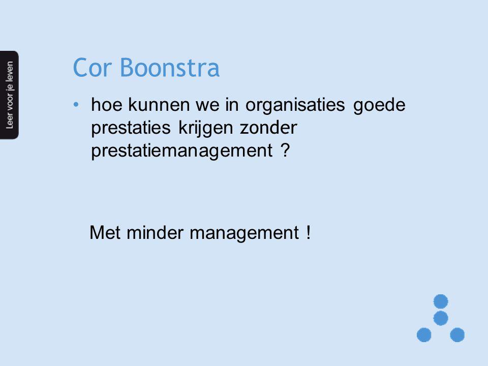 Cor Boonstra hoe kunnen we in organisaties goede prestaties krijgen zonder prestatiemanagement .