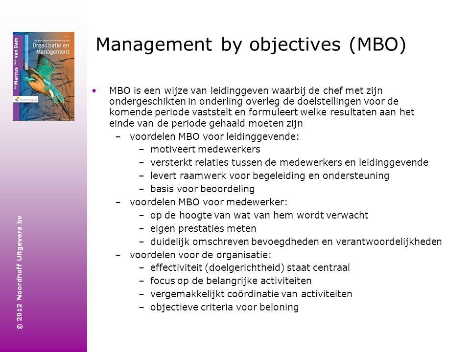 © 2012 Noordhoff Uitgevers bv Management by objectives (MBO) MBO is een wijze van leidinggeven waarbij de chef met zijn ondergeschikten in onderling o