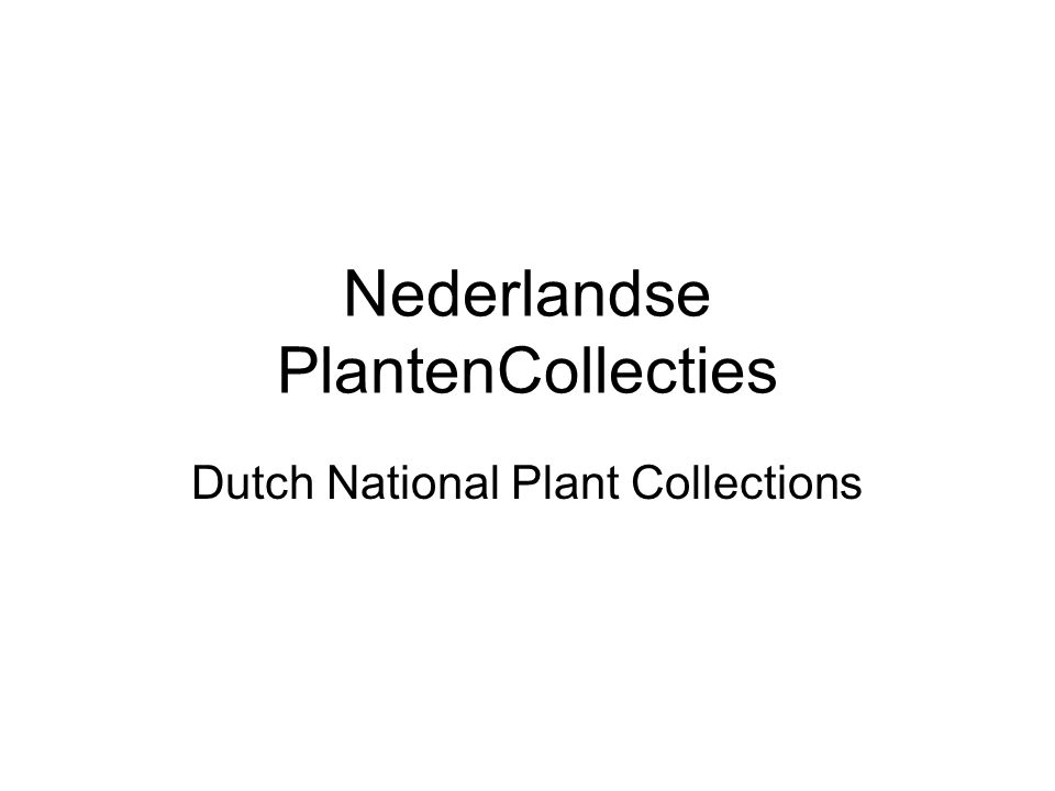 Nederlandse PlantenCollecties Dutch National Plant Collections