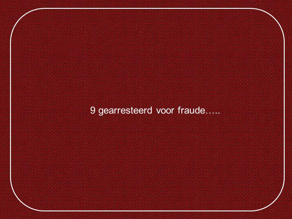 9 gearresteerd voor fraude…..