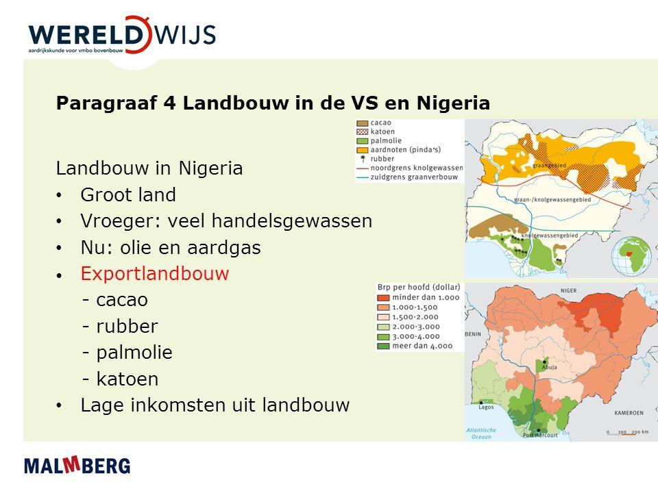 Paragraaf 4 Landbouw in de VS en Nigeria Landbouw in Nigeria Groot land Vroeger: veel handelsgewassen Nu: olie en aardgas Exportlandbouw - cacao - rub