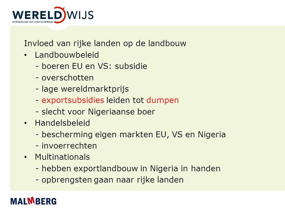 Invloed van rijke landen op de landbouw Landbouwbeleid - boeren EU en VS: subsidie - overschotten - lage wereldmarktprijs - exportsubsidies leiden tot