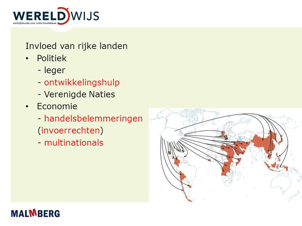 Invloed van rijke landen Politiek - leger - ontwikkelingshulp - Verenigde Naties Economie - handelsbelemmeringen (invoerrechten) - multinationals