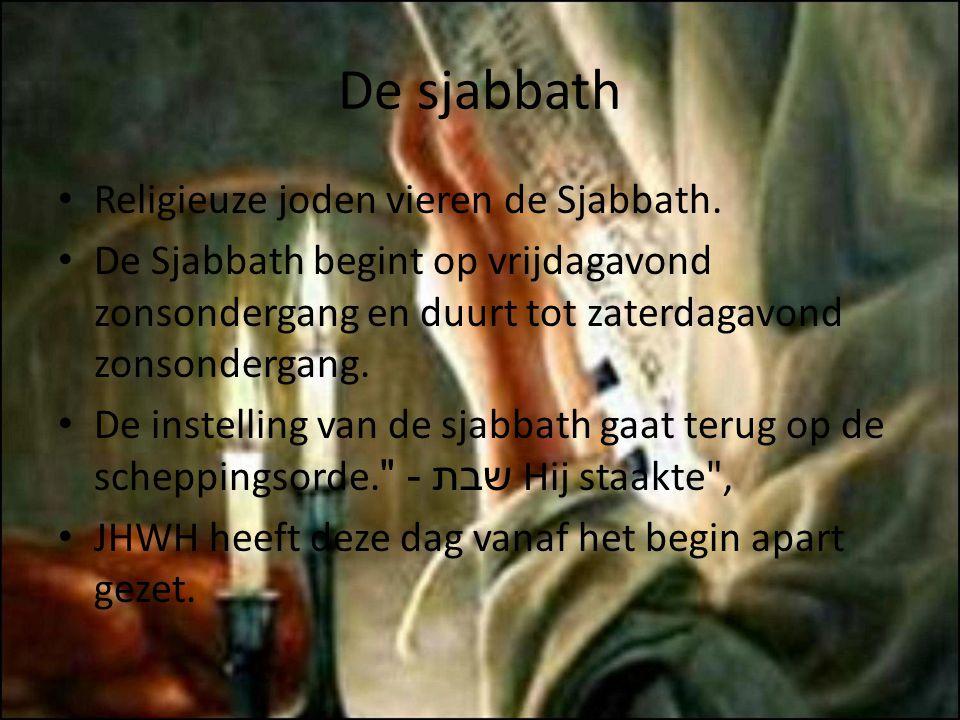 De sjabbath Religieuze joden vieren de Sjabbath. De Sjabbath begint op vrijdagavond zonsondergang en duurt tot zaterdagavond zonsondergang. De instell