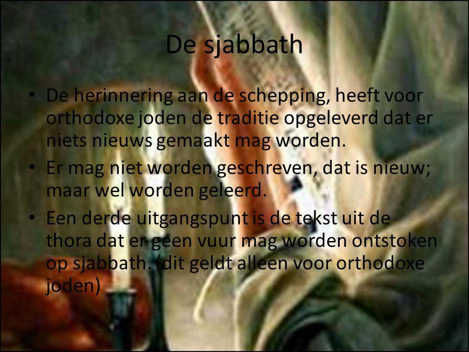 De sjabbath De herinnering aan de schepping, heeft voor orthodoxe joden de traditie opgeleverd dat er niets nieuws gemaakt mag worden. Er mag niet wor