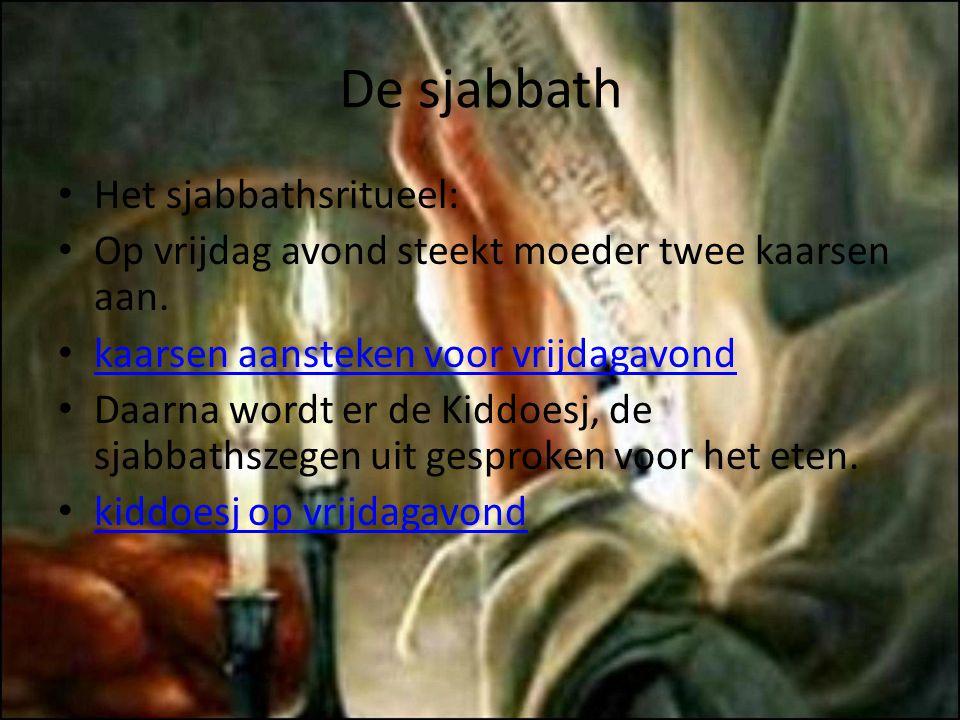 De sjabbath Het sjabbathsritueel: Op vrijdag avond steekt moeder twee kaarsen aan. kaarsen aansteken voor vrijdagavond Daarna wordt er de Kiddoesj, de