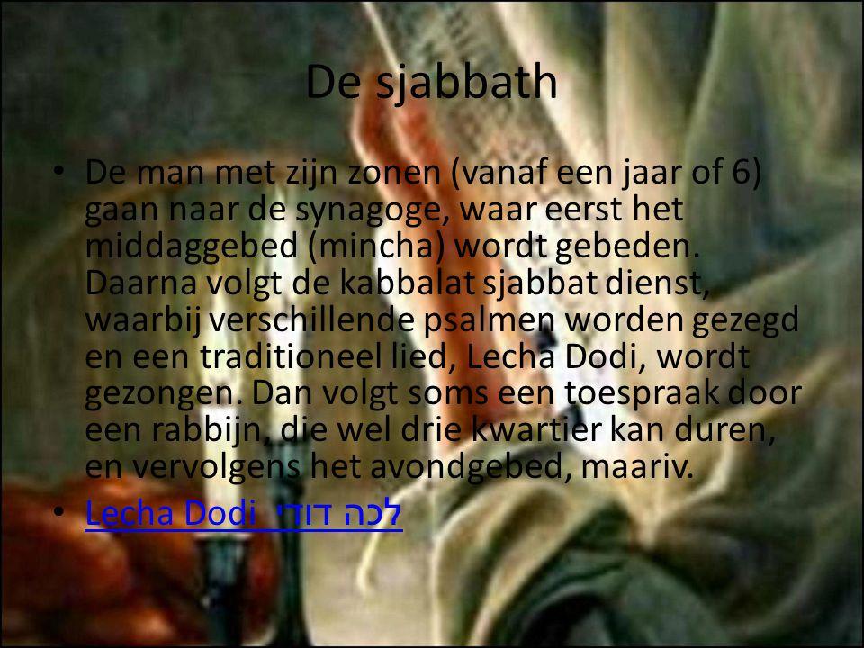 De sjabbath De man met zijn zonen (vanaf een jaar of 6) gaan naar de synagoge, waar eerst het middaggebed (mincha) wordt gebeden. Daarna volgt de kabb