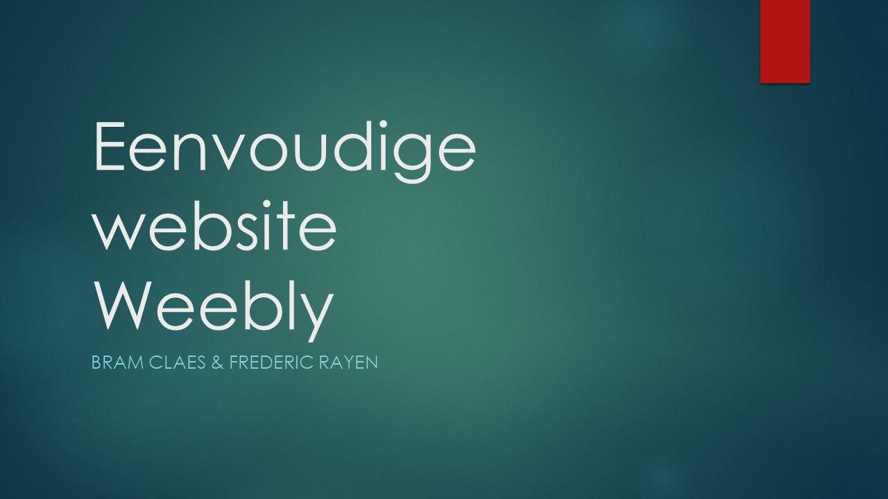 Eenvoudige website Weebly BRAM CLAES & FREDERIC RAYEN